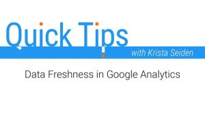 Quick Tips: Data Freshness in Google Analytics