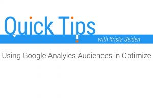 Quick Tips: Using Google Analytics Audiences in Optimize