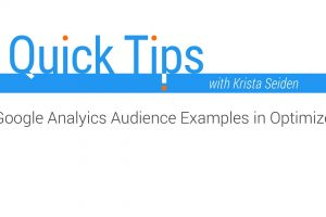 Quick Tips: Google Analytics Audience Examples for Optimize
