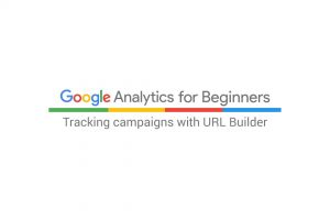Tracking campaigns with URL Builder (4:37)