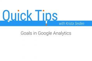 Quick Tips: Goals in Google Analytics