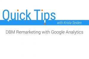 Quick Tips: DBM Remarketing with Google Analytics
