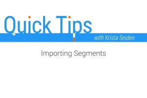 Quick Tips: Importing Segments