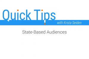 Quick Tips: State-Based Audiences