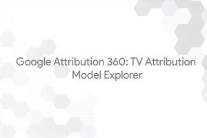 Google Attribution 360: TV Attribution – Model Explorer