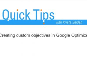Quick Tips: Creating Custom Objectives in Google Optimize