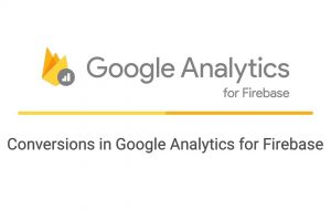 Conversions in Google Analytics for Firebase