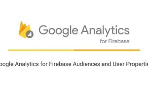 Google Analytics for Firebase Audiences and User Properties