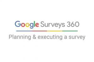 Google Surveys 360: Planning and executing