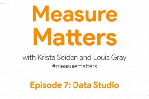 Measure Matters Episode 7: Data Studio