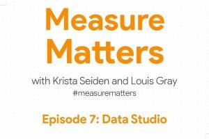 Measure Matters Episode 7: Data Studio