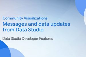 Community Visualizations: Messages and data updates from Data Studio