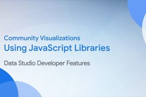 Community Visualizations: Using JavaScript Libraries